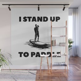 I Stand Up To Paddle Wall Mural