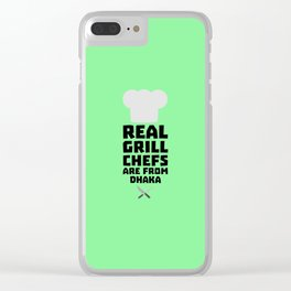 Real Grill Chefs are from Dhaka T-Shirt Clear iPhone Case
