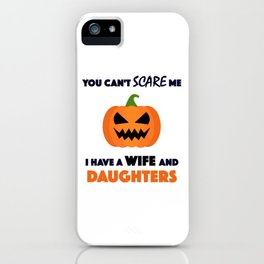 You Can't Scare Me I Have A Wife And Daughters iPhone Case