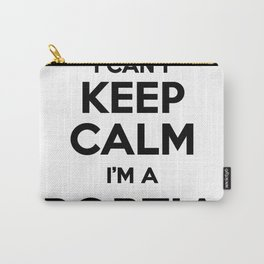 I cant keep calm I am a PORTIA Carry-All Pouch