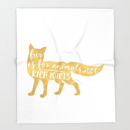 FUR IS FOR ANIMALS NOT RICH IDIOTS vegan fox quote Throw Blanket