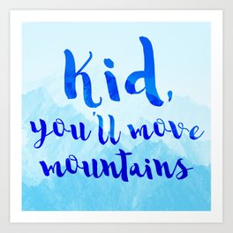 Kid, you'll move mountains Art Print