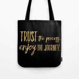 Trust the process. Enjoy the journey. Tote Bag