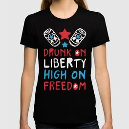 DRUNK ON LIBERTY HIGH ON FREEDOM T-SHIRT T-shirt