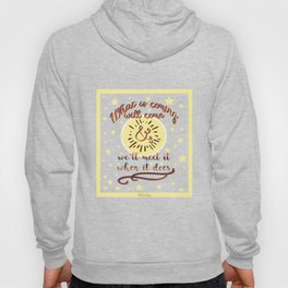 Whats coming will come Hoody