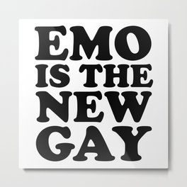Emo Is The New Gay Metal Print