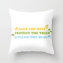 Save The Bees, Protect The Trees, Clean The Seas  Throw Pillow