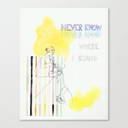 never know where i stand Canvas Print