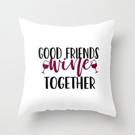 Good Friends Wine Together Throw Pillow