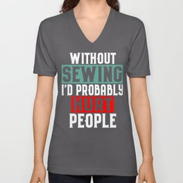 Without Sewing, I'd Probably Hurt People Unisex V-Neck