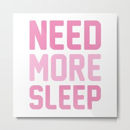 Need More Sleep Metal Print
