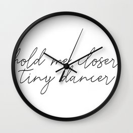 Hold me closer tiny dancer Wall Clock