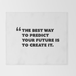Quote: The best way to predict your future is to create it. Throw Blanket
