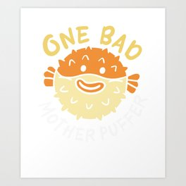 One Bad Mother Puffer  Art Print