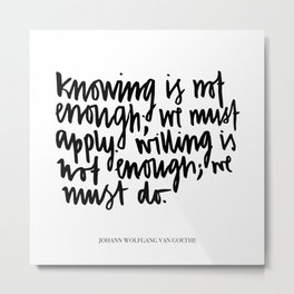 knowing is not enough Metal Print