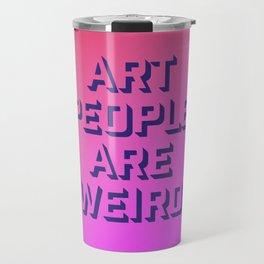 Art People Are Weird Gradient Travel Mug