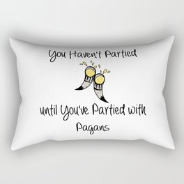 You Haven't Partied Until You've Partied With Pagans Rectangular Pillow