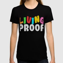 """Proof Tee Saying """"Living Proof"""" T-shirt Design Colorful Clue Validation Confirmation Evidence Court T-shirt"""