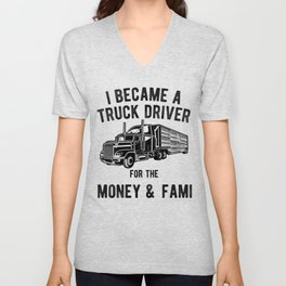 Truck Driver Money and Fame - Funny Semi Trucker Hauling Unisex V-Neck