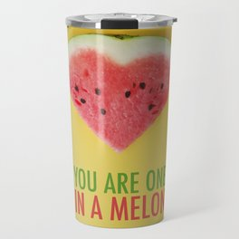 You are One in a Melon Travel Mug