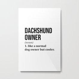 Dachshund Owner Funny Metal Print