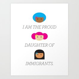 Proud daughter of Immigrants Art Print