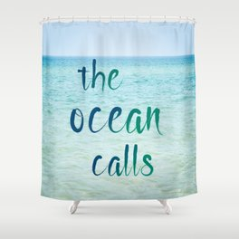 the ocean calls Shower Curtain