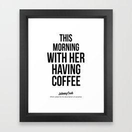 This morning with her having coffee Framed Art Print