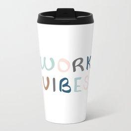 Spreading work vibes Metal Travel Mug