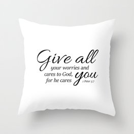 1 Peter 5-7 Give all your worries and cares to God, for he cares about you. Throw Pillow