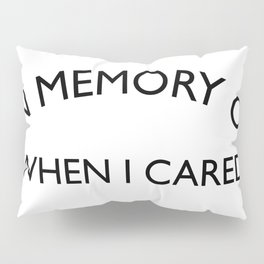 In Memory of when I cared Sarcastic Quote Pillow Sham