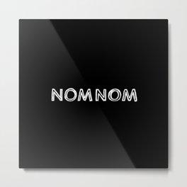 NOM NOM Metal Print