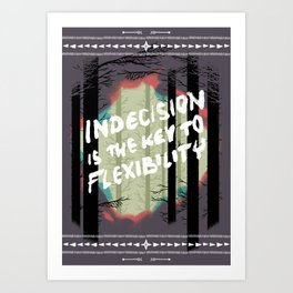 Indecision is the key to flexibility Art Print
