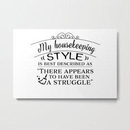 My Housekeeping Style Metal Print