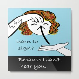 ASL Why Learn to Sign Metal Print