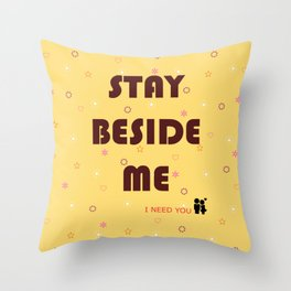 Stay Beside Me Throw Pillow