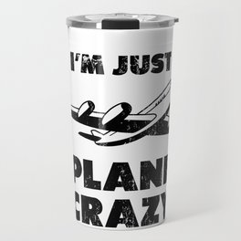 I'm Just Plane Crazy Shirt, Pilot Airplane Shirt Travel Mug