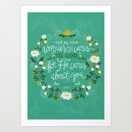 1 Peter 5:7 - Give All Your Worries And Cares To Him Art Print