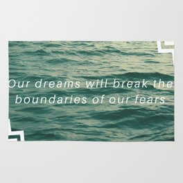Our dreams will break the boundaries of our fears Rug