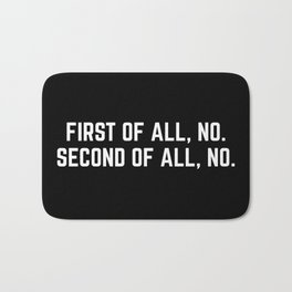 First Of All, No Funny Quote Bath Mat