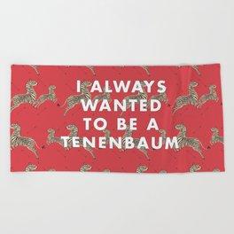 I Always Wanted To Be A Tenenbaum Beach Towel