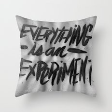 EVERYTHING IS AN EXPERIMENT Throw Pillow