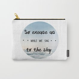 So excuse us while we sing to the sky - design Carry-All Pouch
