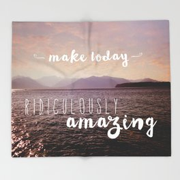 Make today ridiculously amazing Throw Blanket