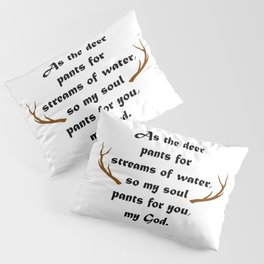 Christian,Bible verse,Psalm 42:1,As the deer pants for streams of water Pillow Sham