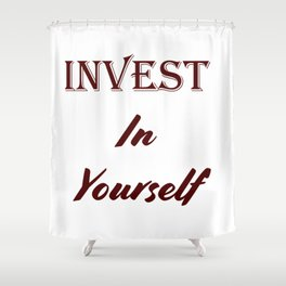 Invest in yourself Shower Curtain