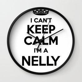 I cant keep calm I am a NELLY Wall Clock
