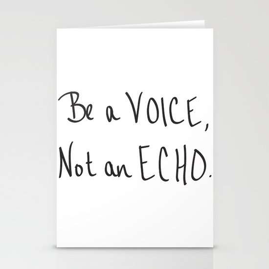 Be a Voice, Not an Echo. Quote by naturemagick