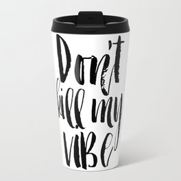 don't kill my vibe,good vibes only,positive quote,office sign,girls room decor,typography poster,art Travel Mug