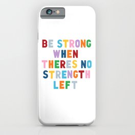 Be Strong iPhone Case